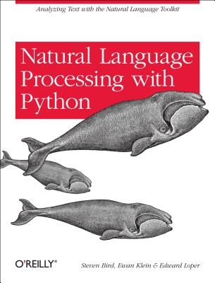 Natural Language Processing with Python By Bird, Steven/ Klein, Ewan/ Loper, Edward
